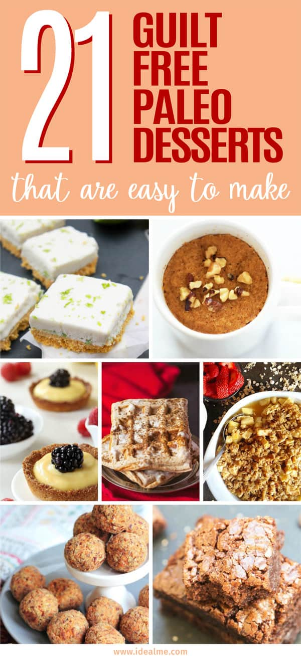21 Guilt Free Easy to Make Paleo Desserts - These guilt free, easy to make Paleo desserts should be all you need to satisfy your sweet tooth without packing on the pounds.